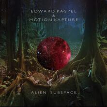 Alien Subspace - Vinile LP di Edward Ka-Spel,Motion Kapture