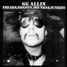 Freaks, Faggots, Drunks & Junkies - Vinile LP di G. G. Allin