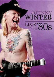 Johnny Winter. Live Through The '80s - DVD