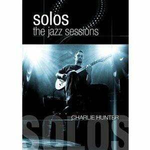 Charlie Hunter. Solos: The Jazz Sessions - DVD