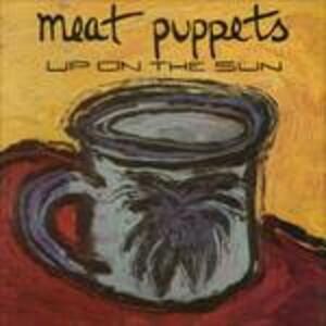 Up on the Sun - Vinile LP di Meat Puppets