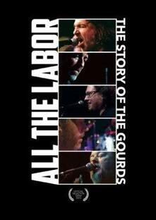 Gourds. All The Labor: The Story Of The - DVD