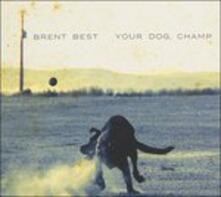 Your Dog Champ - Vinile LP di Brent Best