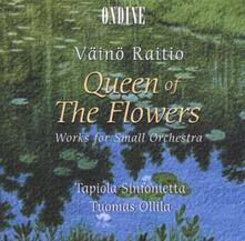Queen of the Flowers - Musiche per piccola orchestra - CD Audio di Vaino Raitio