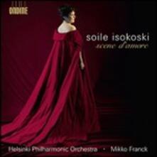 Scene d'amore - CD Audio di Georges Bizet,Charles Gounod,Giacomo Puccini,Pyotr Ilyich Tchaikovsky,Giuseppe Verdi,Soile Isokoski