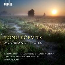 Moorland Elegies - CD Audio di Estonian Philharmonic Chamber Choir,Tonu Korvits,Tallinn Chamber Orchestra