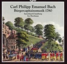 Burgercapitainsmusik 1780 - CD Audio di Carl Philipp Emanuel Bach