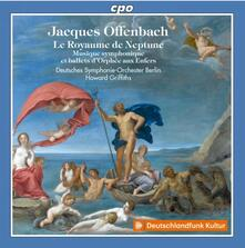 Musica sinfonica e balletti - CD Audio di Jacques Offenbach,Deutsches Sinfonie-Orchester Berlino