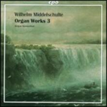 Opere per organo vol.3 - CD Audio di Wilhelm Middelschulte