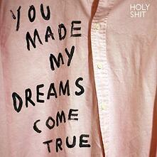 You Made My Dreams Come True - Vinile LP di Holy Shit