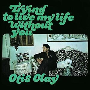 Trying to Live My Life - Vinile LP di Otis Clay