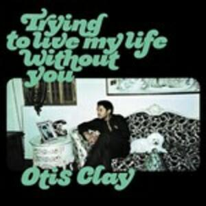 Trying to Live my Life Without - Vinile LP di Otis Clay