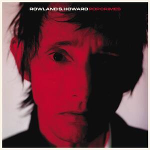 Pop Crimes - Vinile LP di Rowland S. Howard