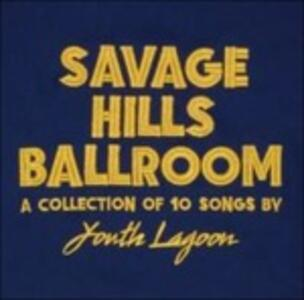 Savage Hills Ballroom - Vinile LP di Youth Lagoon