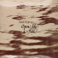 Open Like a Flute - Vinile LP di Ariel Kalma