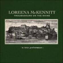 Troubadours on the Rhine. a Trio Performance - CD Audio di Loreena McKennitt