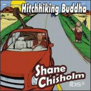 Hitchhiking Buddha - CD Audio di Shane Chisholm