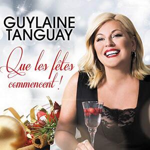 Que les fetes commencent - CD Audio di Guylaine Tanguay