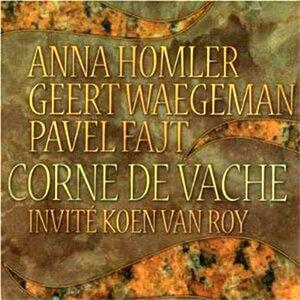 Corne De Vache - CD Audio di Anna Homler,Geert Waegeman,Pavel Fajt,Koen Van Roy
