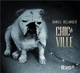 Chic De Ville - Vinile LP di Daniel Belanger