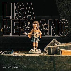Why You Wanna Leave Runaway Queen? - CD Audio di Lisa Leblanc