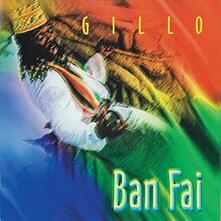 Ban Fai - CD Audio di Gillo