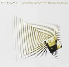 Decompressed - CD Audio di P'Taah
