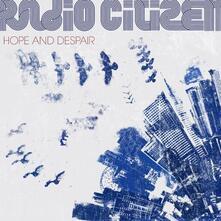 Hope & Despair - Vinile LP di Radio Citizen