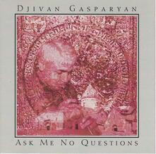 Ask Me No Questions - CD Audio di Djivan Gasparyan