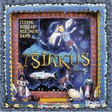 Tsirkus - CD Audio di Flying Bulgar Klezmer Band