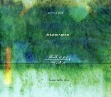 Over the Wind - CD Audio di Ardavan Kamkar
