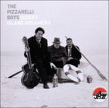 Desert Island Dreamers - CD Audio di Pizzarelli Boys