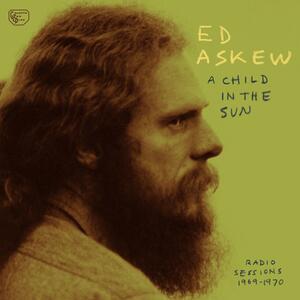 A Child in the Sun. Radio Sessions 1969-1970 - Vinile LP di Ed Askew