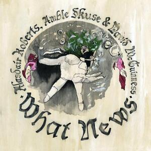 What News - CD Audio di Alasdair Roberts