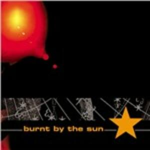 Burnt by the Sun - CD Audio Singolo di Burnt by the Sun