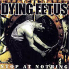 Stop at Nothing - CD Audio di Dying Fetus