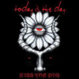 Kiss the Pig - CD Audio di Today Is the Day