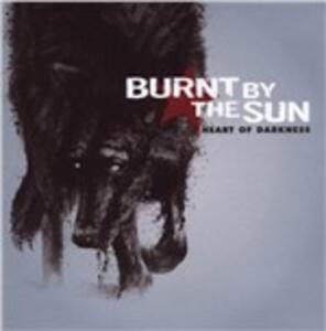 Heart of Darkness - CD Audio di Burnt by the Sun