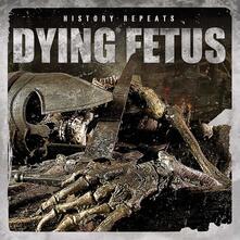 History Repeats - CD Audio di Dying Fetus