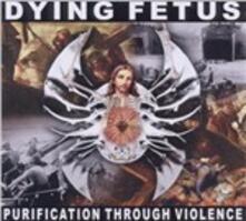 Purification Through Violence - CD Audio di Dying Fetus