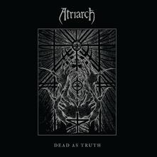 Dead as Truth - CD Audio di Atriarch