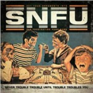 Never Trouble Trouble - CD Audio di SNFU