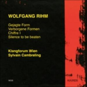 Gejagte Form - Verborgene Formen - Chiffres I - Silence to Be Beaten - CD Audio di Wolfgang Rihm