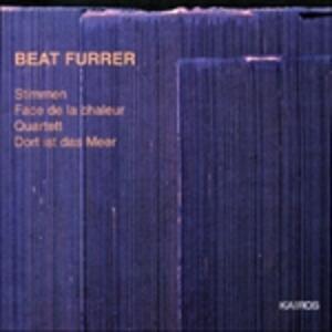 Stimmen - Face de la Chaleur - Quartett - Dort ist das Meer - CD Audio di Beat Furrer