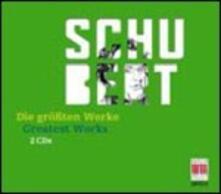 The Greatest Works - CD Audio di Franz Schubert