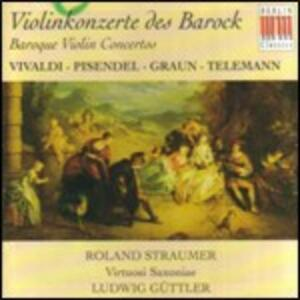 Concerti per violino barocchi - CD Audio di Georg Philipp Telemann,Antonio Vivaldi,Johann Gottlieb Graun,Johann Georg Pisendel,Ludwig Güttler,Virtuosi Saxoniae,Roland Straumer