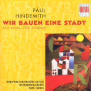 Wir Bauen Eine Stadt - CD Audio di Paul Hindemith