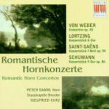 Concerti per corno romantici - CD Audio di Camille Saint-Saëns,Robert Schumann,Carl Maria Von Weber,Gustav Albert Lortzing,Staatskapelle Dresda,Peter Damm,Siegfried Kurz
