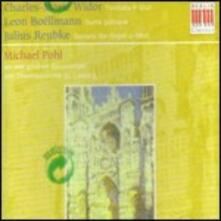 Musica per organo - CD Audio di Charles-Marie Widor,Julius Reubke,Leon Boëllmann,Michael Pohl