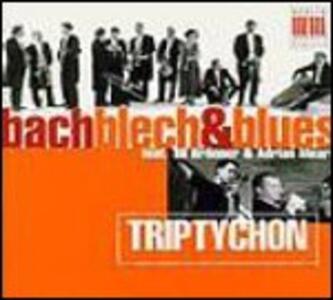 Bach Blech & Blues - CD Audio di Triptychon